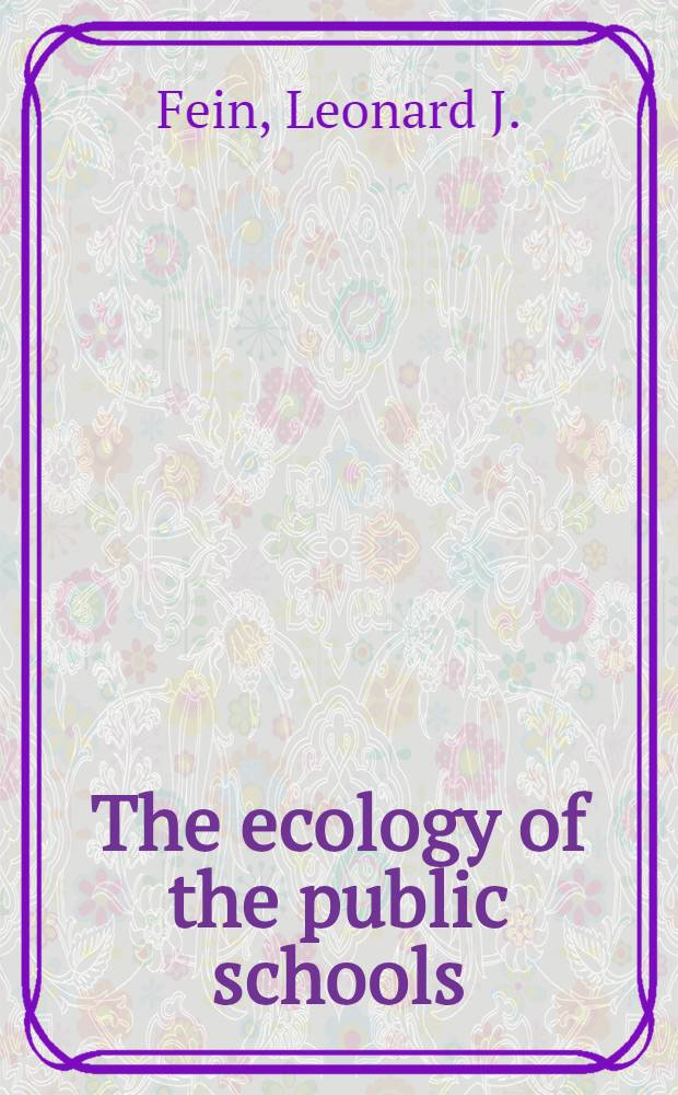 The ecology of the public schools : An inquiry into community control