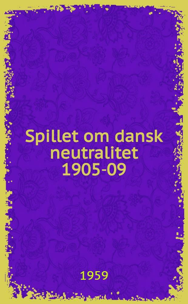 Spillet om dansk neutralitet 1905-09 : L. C. F. Lütken og dansk udenrigs- og forsvarspolitik : Fremstilling, Lütkens selvbiogr., breve og aktstykker
