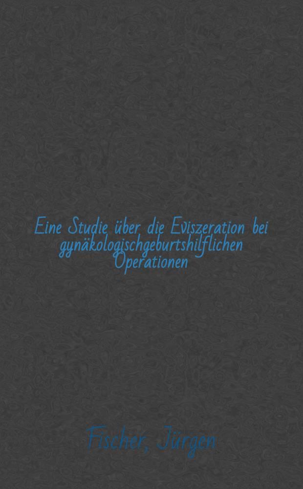 Eine Studie über die Eviszeration bei gynäkologischgeburtshilflichen Operationen : Inaug.-Diss. ... der ... Med. Fak. der Univ. des Saarlandes