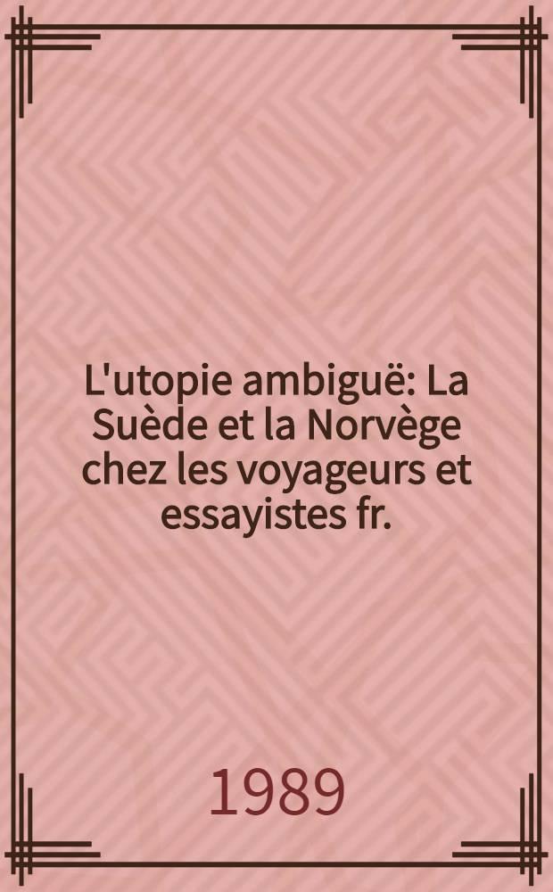 L'utopie ambiguë : La Suède et la Norvège chez les voyageurs et essayistes fr. (1882-1914)
