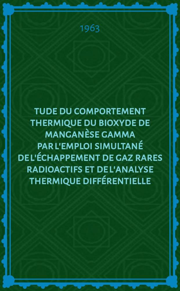Étude du comportement thermique du bioxyde de manganèse gamma par l'emploi simultané de l'échappement de gaz rares radioactifs et de l'analyse thermique différentielle : Thèse présentée à la Faculté des sciences de Lyon ..