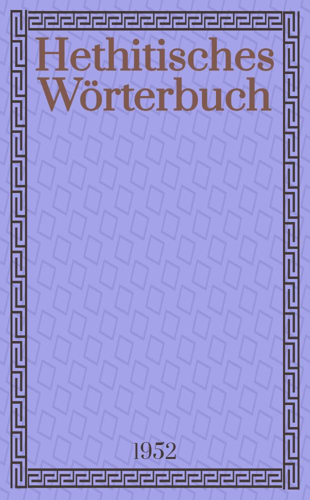 Hethitisches Wörterbuch : Kurzgefasste kritische Sammlung der Deutschen hethitischer Wörter