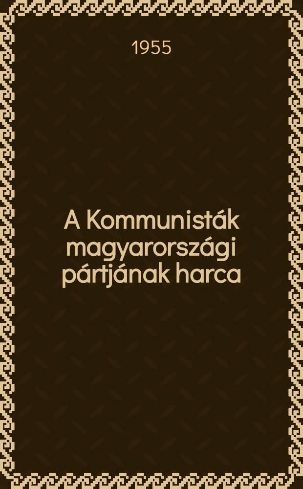 A Kommunisták magyarországi pártjának harca : 1929 októberérői - 1939 augusztusáig : Az M. D. P. Pártfőiskoláján tartott előadás