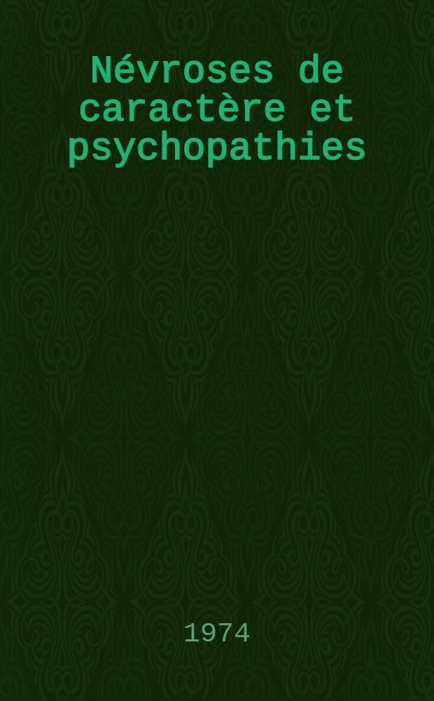 Névroses de caractère et psychopathies : À propos de sept cas cliniques : Thèse ..