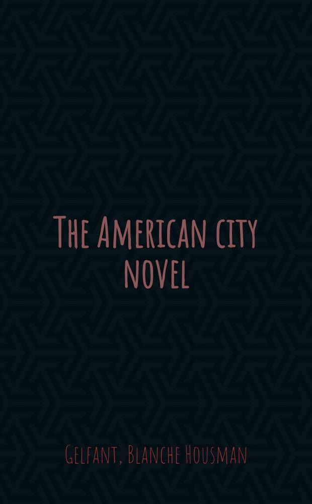 The American city novel: Theodore Dreiser, Thomas Wolfe, Sherwood Anderson, Edith Wharton, John Dos Passos, James T. Farrell, Nelson Algren, Betty Smith, Leonard Bishop, Willard Motley and others