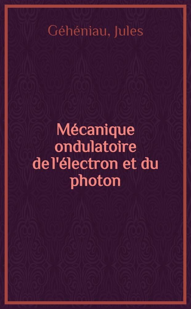 ... Mécanique ondulatoire de l'électron et du photon