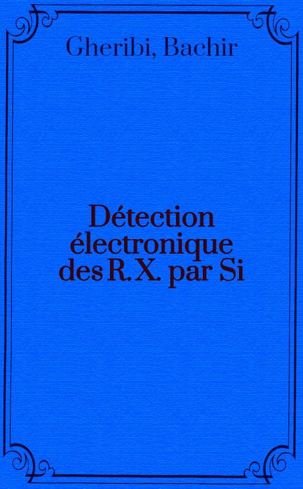 Détection électronique des R. X. par Si (Li), utilisation de celui-ci en monochromateur : Thèse