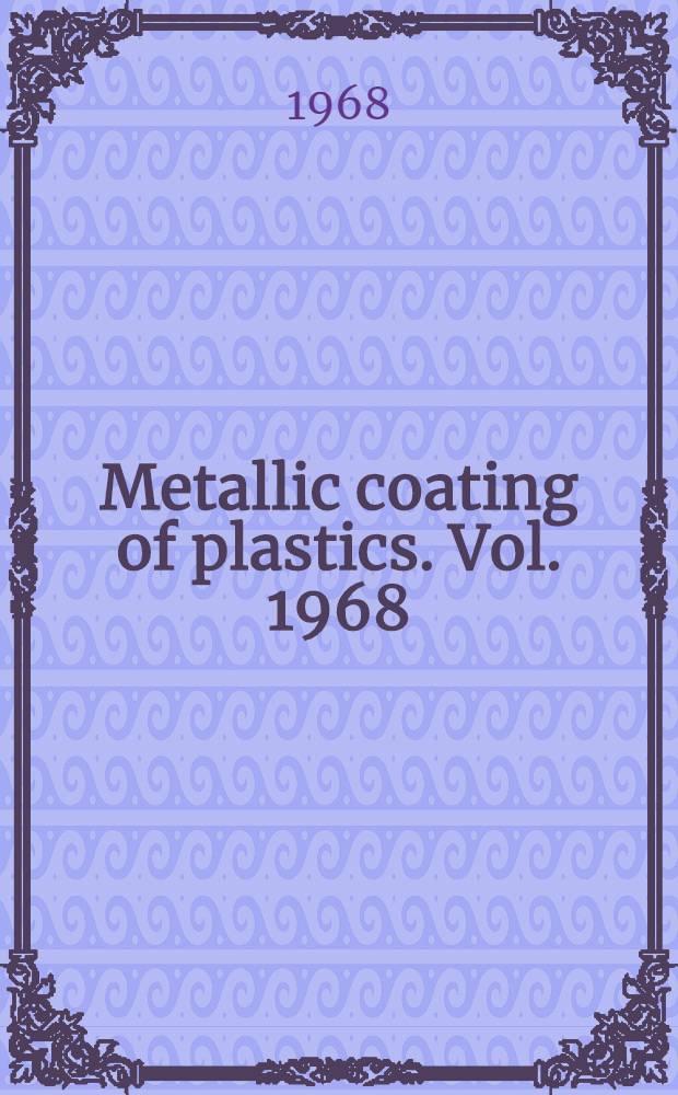 Metallic coating of plastics. Vol. 1968