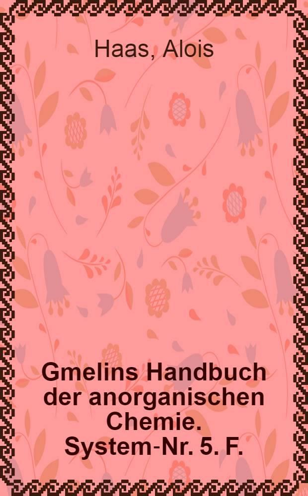 Gmelins Handbuch der anorganischen Chemie. System-Nr. 5. F. : [Fluorine]