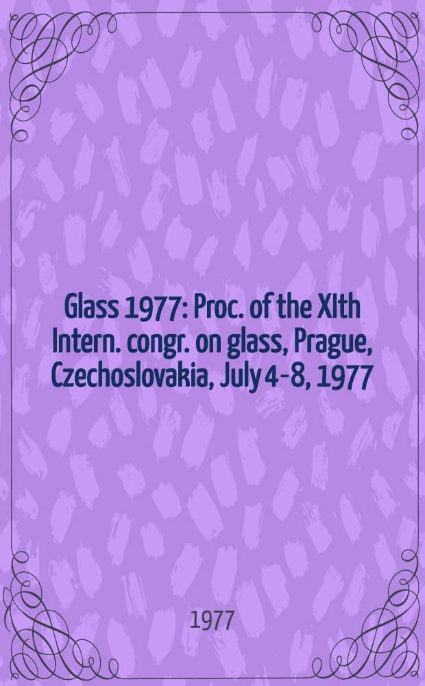 Glass 1977 : Proc. of the XIth Intern. congr. on glass, Prague, Czechoslovakia, July 4-8, 1977