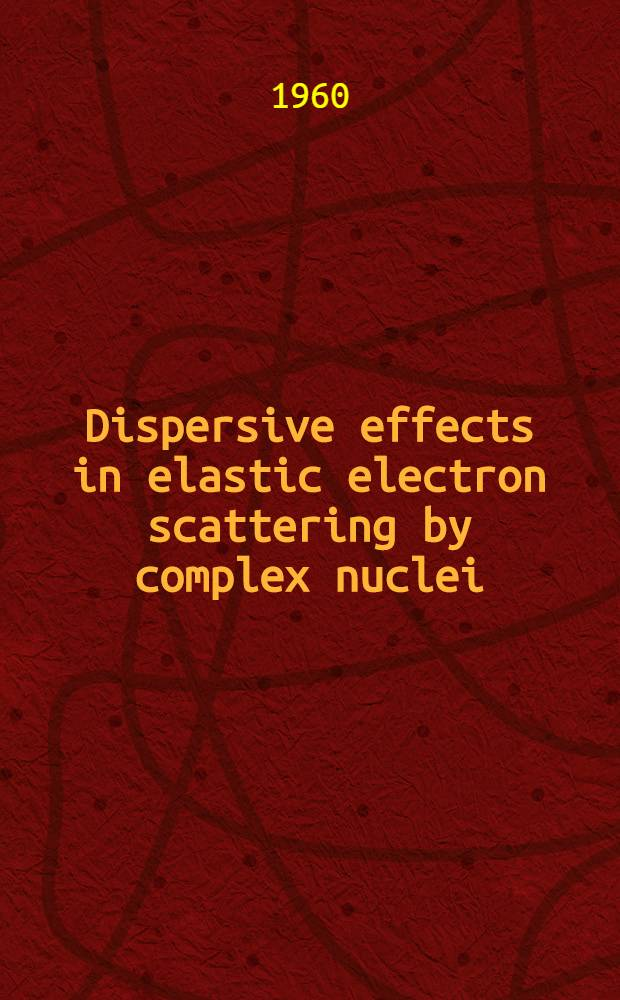 [Dispersive effects in elastic electron scattering by complex nuclei]