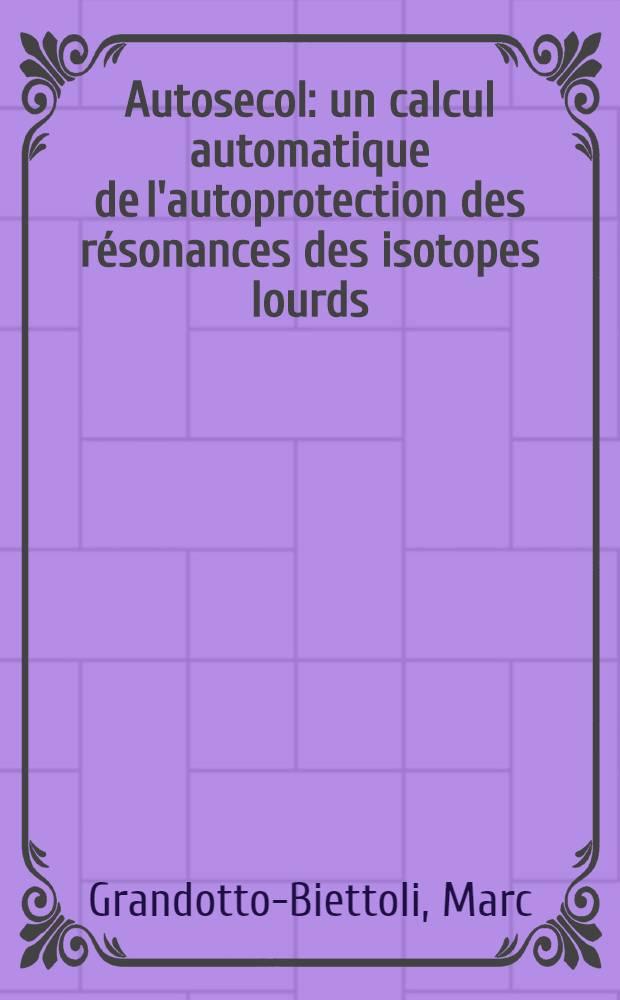 Autosecol: un calcul automatique de l'autoprotection des résonances des isotopes lourds : Thèse