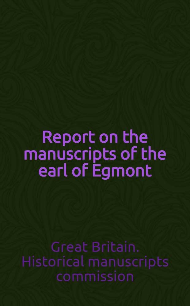 Report on the manuscripts of the earl of Egmont : Vol. 1-2