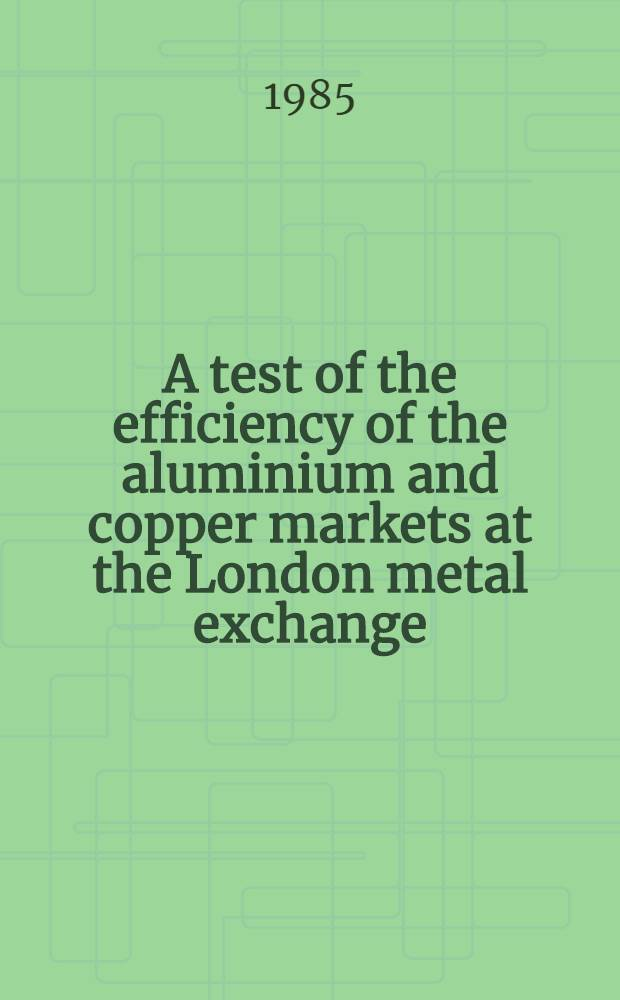A test of the efficiency of the aluminium and copper markets at the London metal exchange
