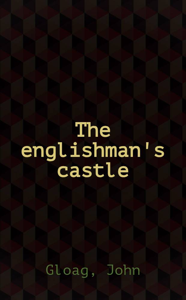 The englishman's castle : A history of houses, large and small, in town and country, from A. D. 100 to the present day