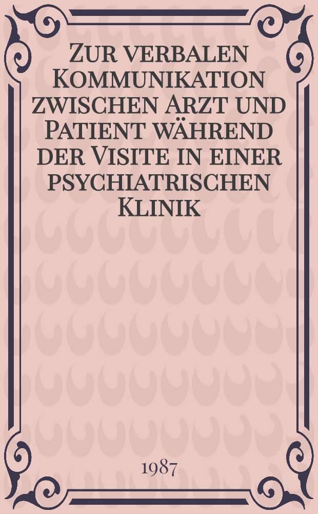 Zur verbalen Kommunikation zwischen Arzt und Patient während der Visite in einer psychiatrischen Klinik : Inaug.-Diss