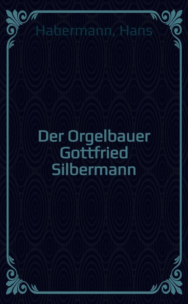 Der Orgelbauer Gottfried Silbermann