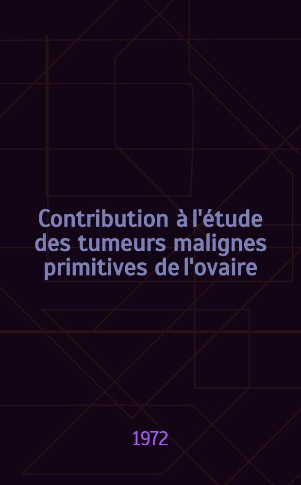 Contribution à l'étude des tumeurs malignes primitives de l'ovaire : Thèse ..
