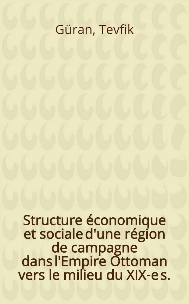 Structure économique et sociale d'une région de campagne dans l'Empire Ottoman vers le milieu du XIX-e s. : Étude comparée de neuf villages de la nahiye de Koyuntepe, Sanjak de Filibe