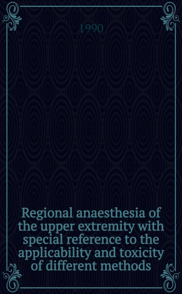 Regional anaesthesia of the upper extremity with special reference to the applicability and toxicity of different methods : Acad. diss