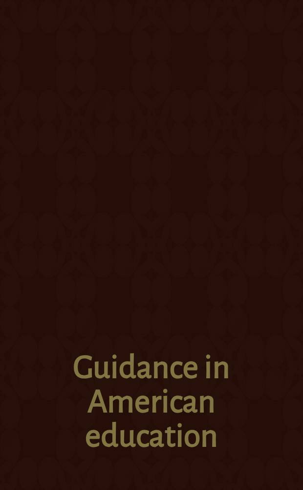 Guidance in American education : Selected papers from the ... Summer inst. for administrators of pupil personnel services, Harvard graduate school of education