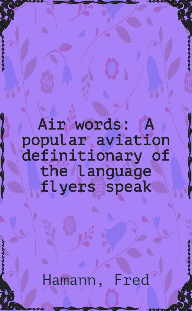 Air words : A popular aviation definitionary of the language flyers speak