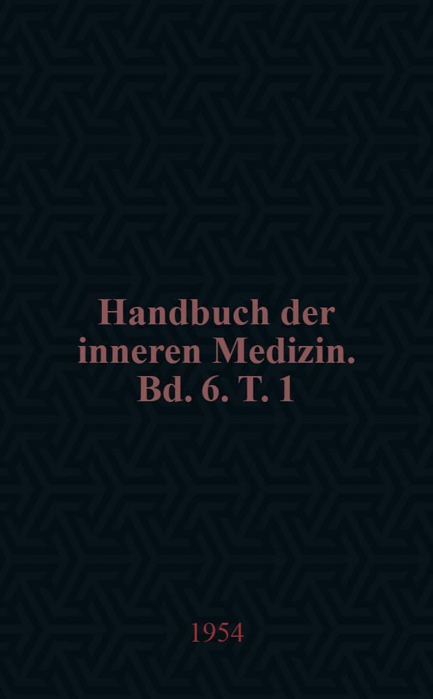 Handbuch der inneren Medizin. Bd. 6. [T. 1]