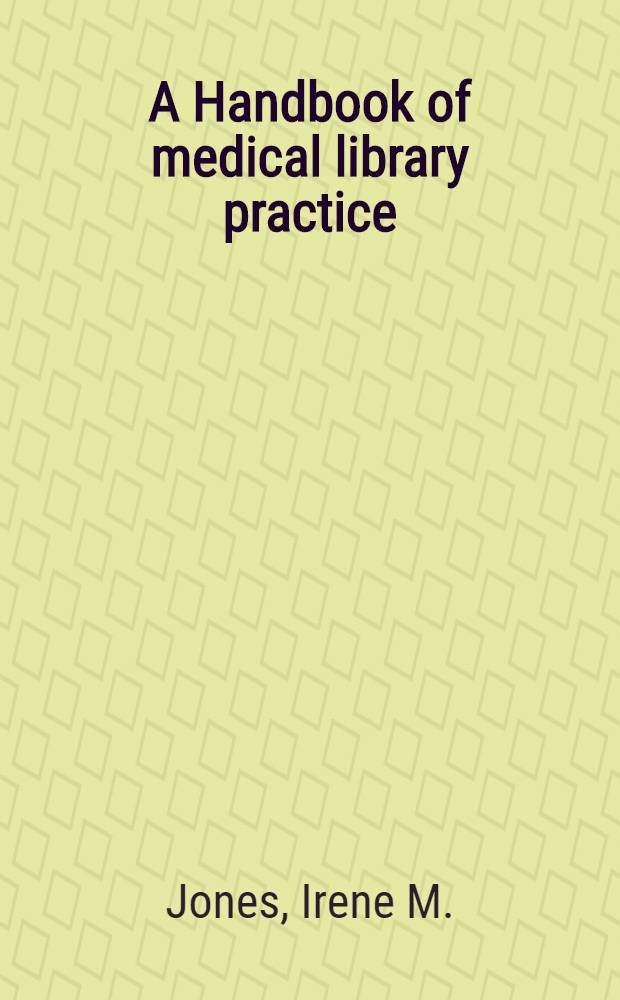 A Handbook of medical library practice : Including annotated bibliographical guides to the literature and history of the medical and allied sciences