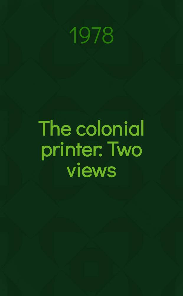 The colonial printer : Two views : A paper read at a Clark libr. seminar on intellectual freedom, June 19, 1976, in honor of Everett T. Moore