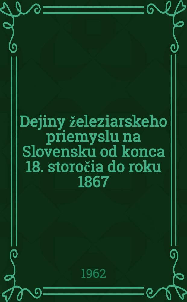 Dejiny železiarskeho priemyslu na Slovensku od konca 18. storočia do roku 1867