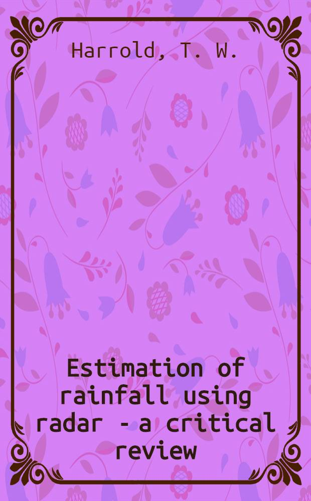 Estimation of rainfall using radar - a critical review