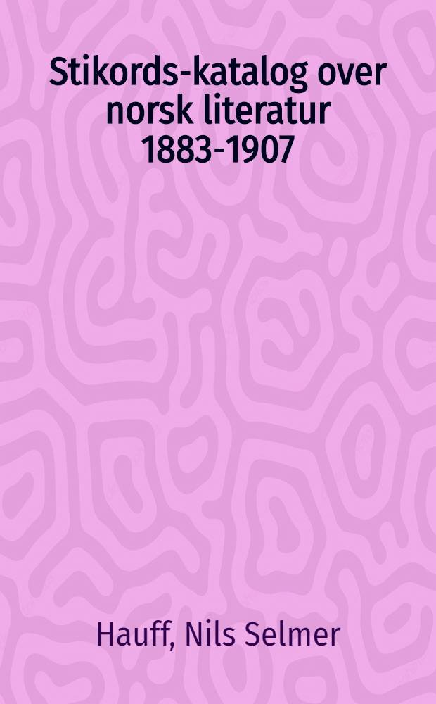 Stikords-katalog over norsk literatur 1883-1907