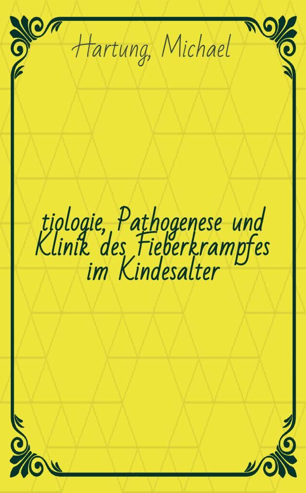 Ätiologie, Pathogenese und Klinik des Fieberkrampfes im Kindesalter : Inaug.-Diss. ... der ... Med. Fak. der ... Univ. Erlangen-Nürnberg