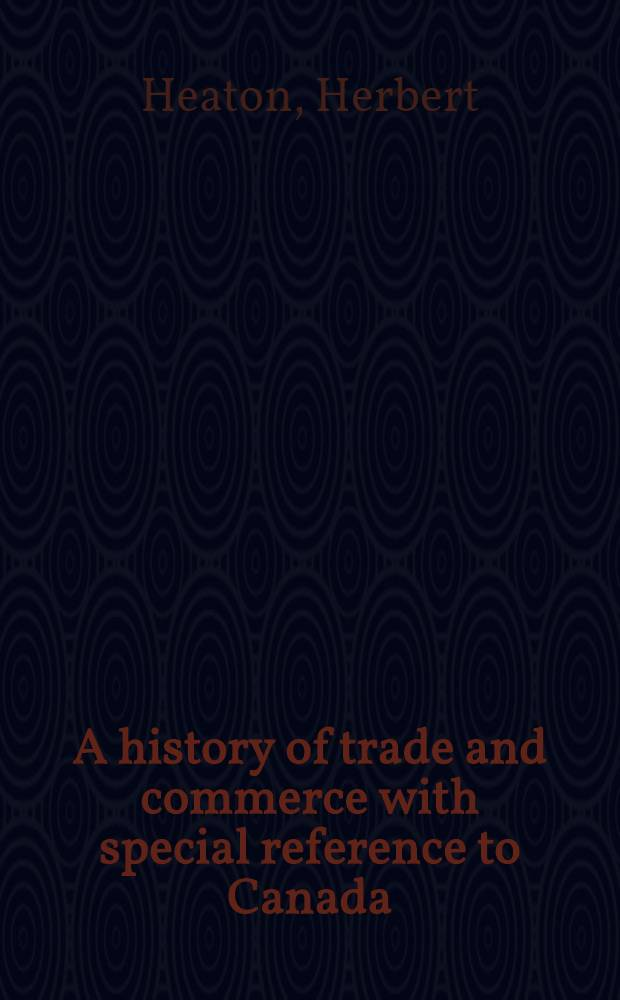 A history of trade and commerce with special reference to Canada
