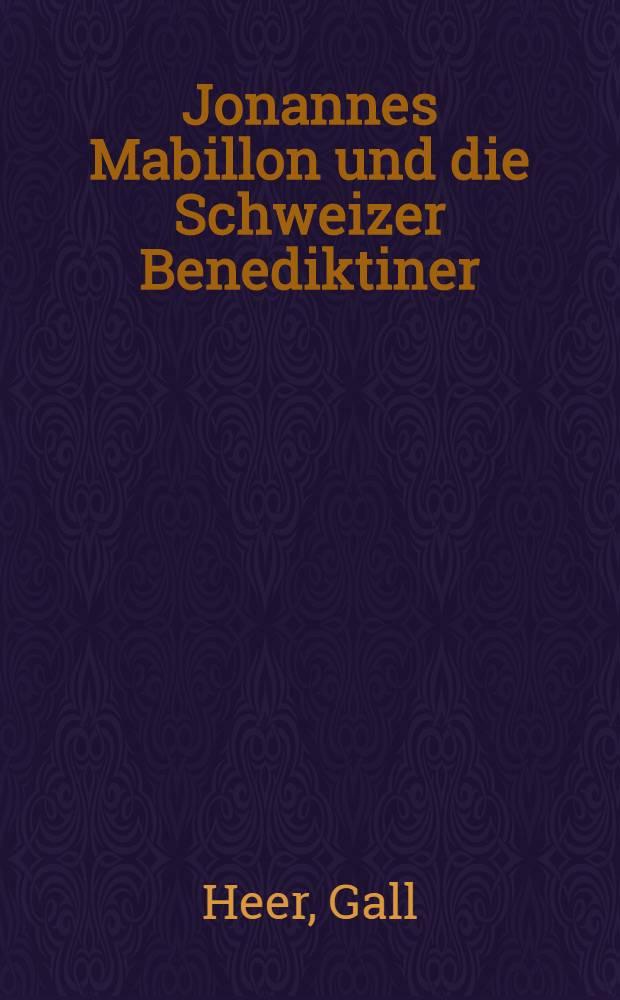 Jonannes Mabillon und die Schweizer Benediktiner : Ein Beitrag zur Geschichte der historischen Quellenforschung im 17. und 18. Jahrhundert