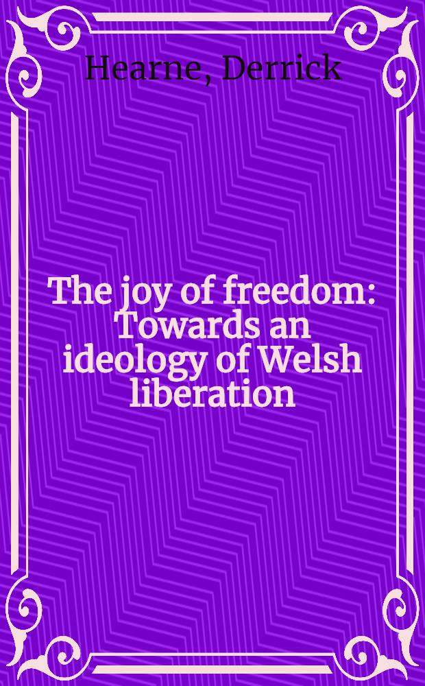 The joy of freedom : Towards an ideology of Welsh liberation