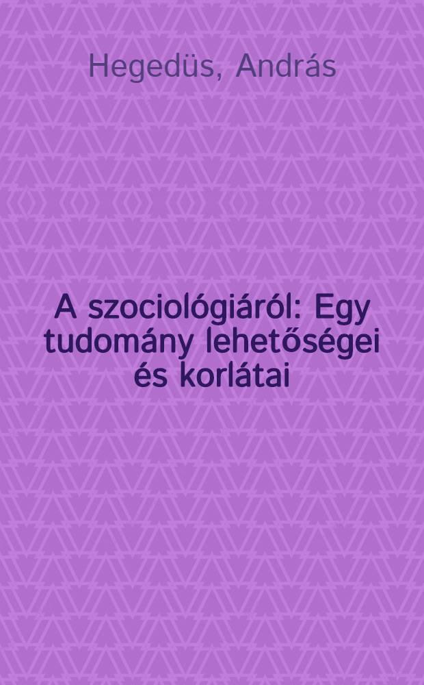 A szociológiáról : Egy tudomány lehetőségei és korlátai