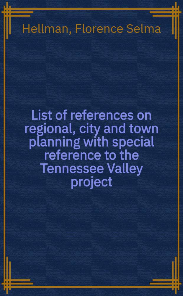 List of references on regional, city and town planning with special reference to the Tennessee Valley project
