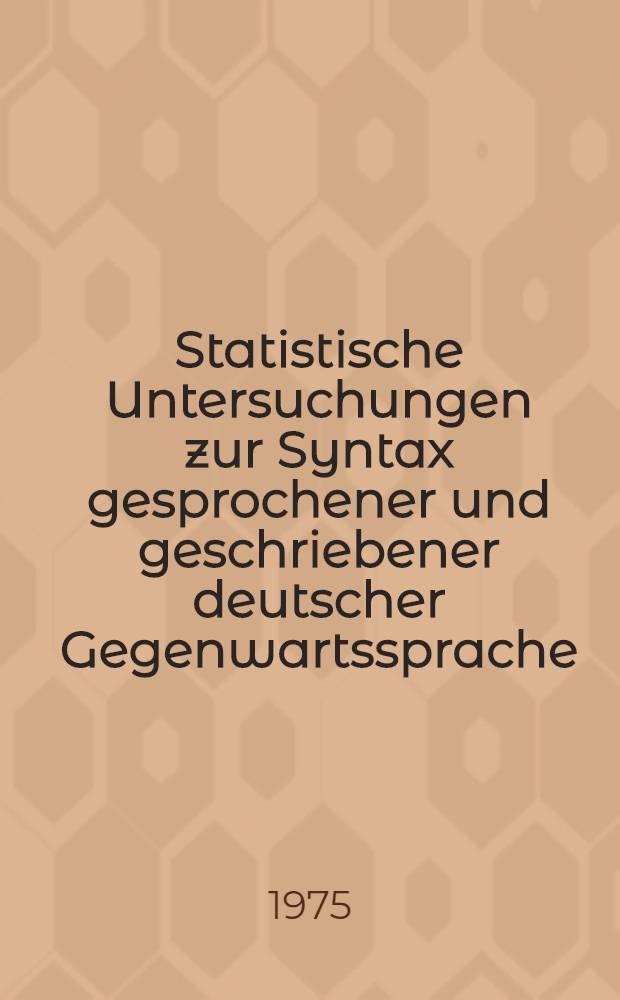 Statistische Untersuchungen zur Syntax gesprochener und geschriebener deutscher Gegenwartssprache