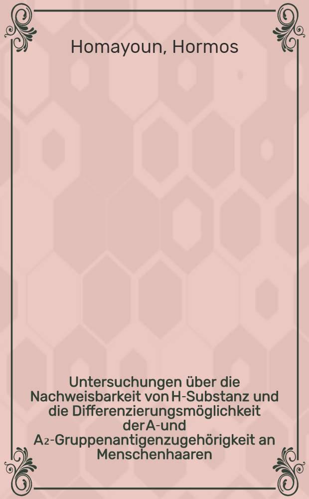 Untersuchungen über die Nachweisbarkeit von H-Substanz und die Differenzierungsmöglichkeit der A₁- und A₂-Gruppenantigenzugehörigkeit an Menschenhaaren : Inaug.-Diss. ... der ... Med. Fak. der ... Univ. zu Bonn