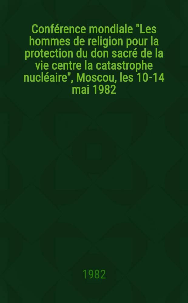"""Conférence mondiale """"Les hommes de religion pour la protection du don sacré de la vie centre la catastrophe nucléaire"""", Moscou, les 10-14 mai 1982 : Documents"""