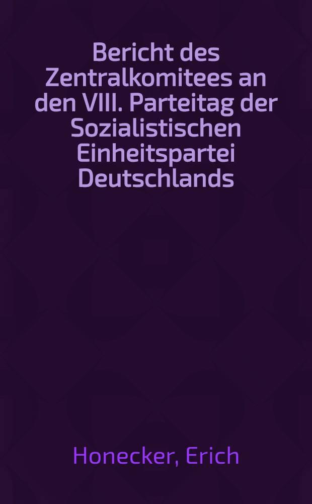 Bericht des Zentralkomitees an den VIII. Parteitag der Sozialistischen Einheitspartei Deutschlands