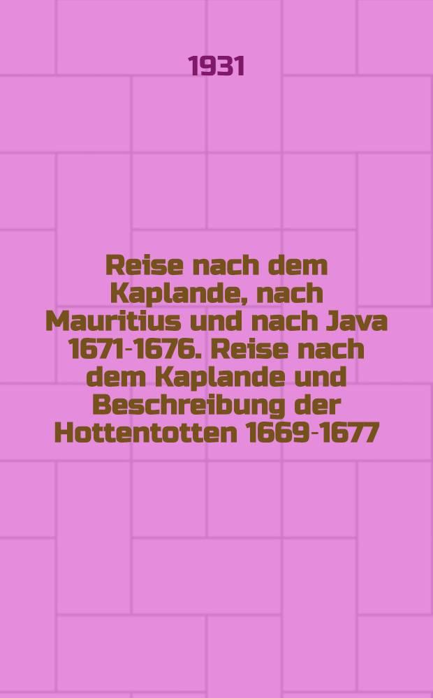 Reise nach dem Kaplande, nach Mauritius und nach Java 1671-1676. Reise nach dem Kaplande und Beschreibung der Hottentotten 1669-1677