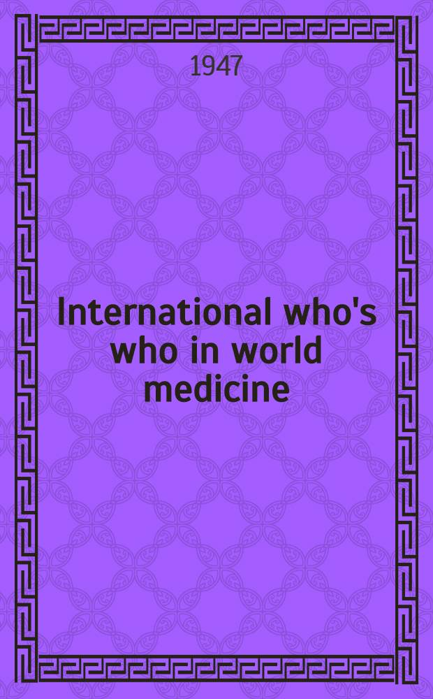 International who's who in world medicine : 1947
