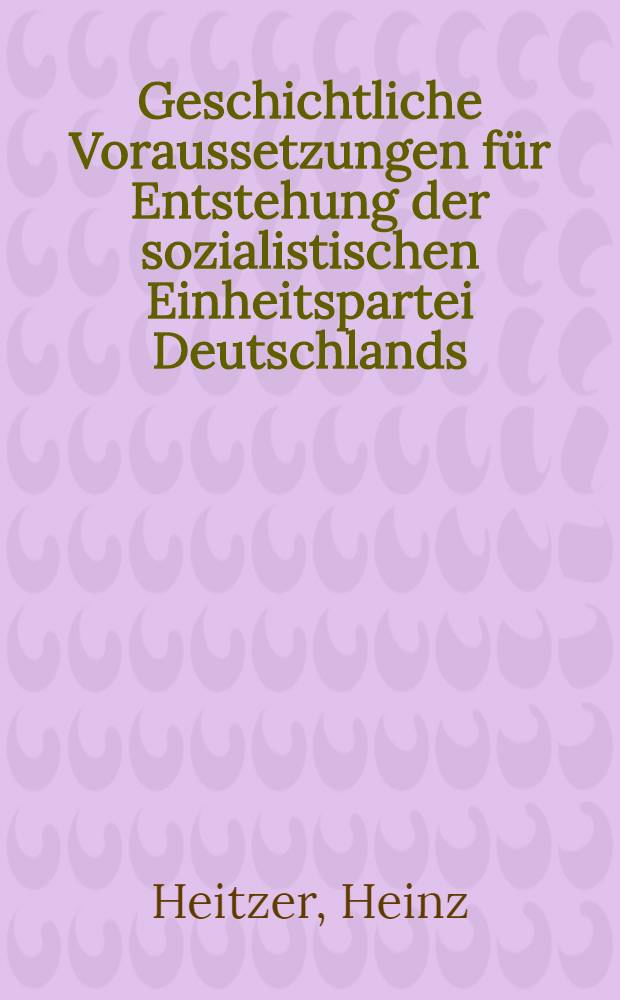 Geschichtliche Voraussetzungen für Entstehung der sozialistischen Einheitspartei Deutschlands