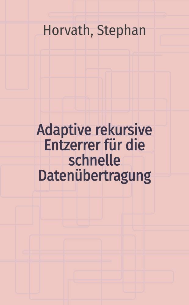 Adaptive rekursive Entzerrer für die schnelle Datenübertragung : Abh. ... der Eidgenössischen techn. Hochsch. Zürich