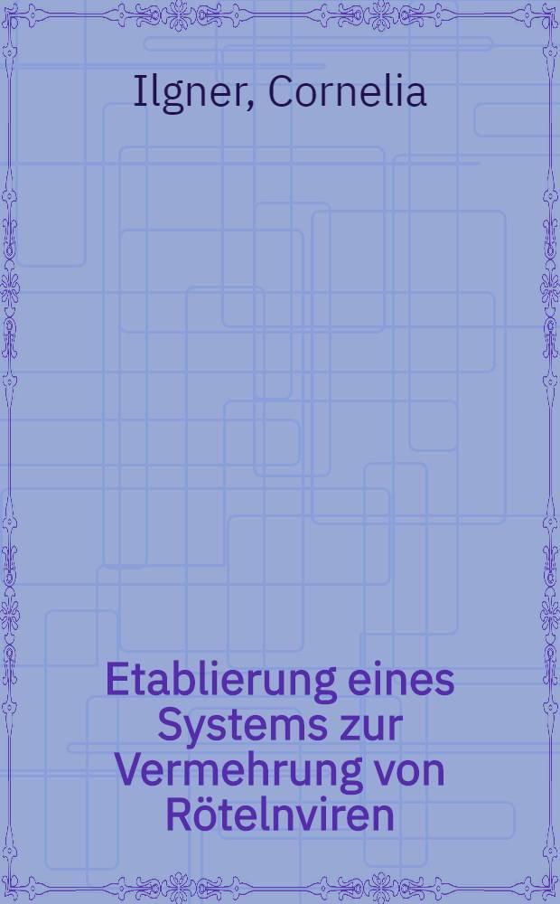 Etablierung eines Systems zur Vermehrung von Rötelnviren : Inaug.-Diss