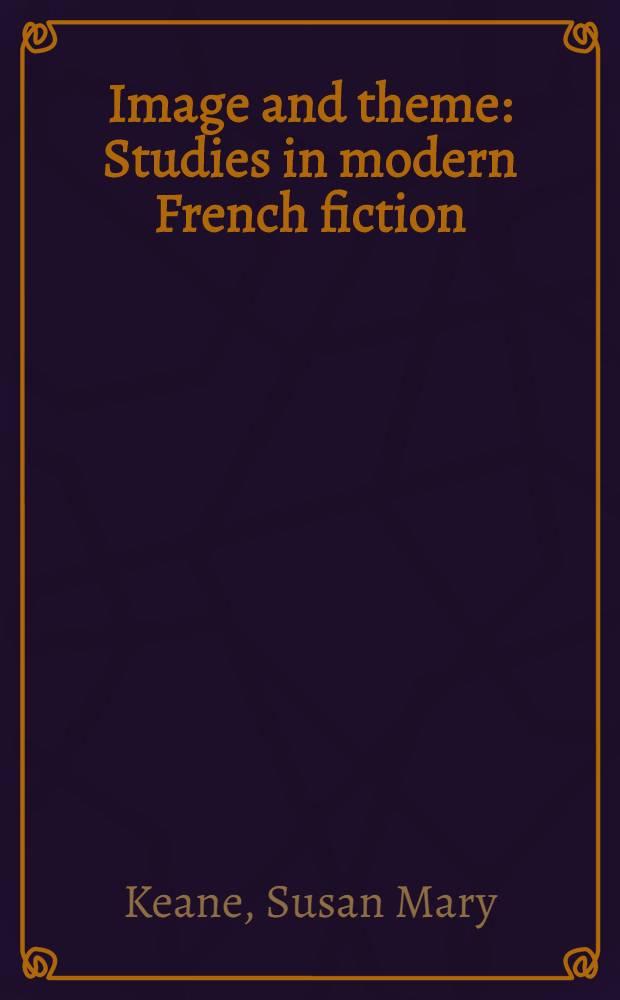 Image and theme : Studies in modern French fiction: Bernanos, Malraux, Sarraute, Gide, Martin Du Gard