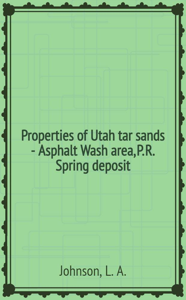 Properties of Utah tar sands - Asphalt Wash area, P. R. Spring deposit