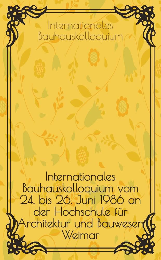 4. Internationales Bauhauskolloquium [vom 24. bis 26. Juni 1986 an der Hochschule für Architektur und Bauwesen Weimar]